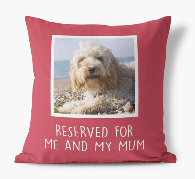 'Reserved for Me and My Mum' - Photo Upload Cushion for your Cockapoo