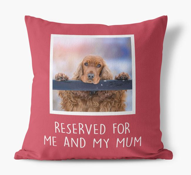 'Reserved for Me and My Mum' - Photo Upload Cushion for your Cocker Spaniel