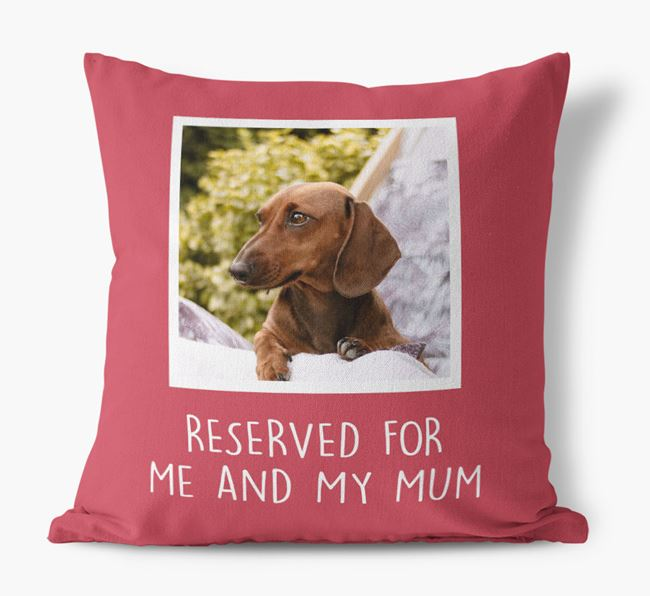 'Reserved for Me and My Mum' - Photo Upload Cushion for your Dachshund