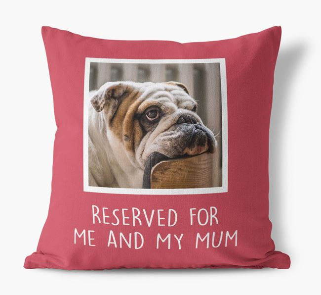 'Reserved for Me and My Mum' - Photo Upload Cushion for your English Bulldog