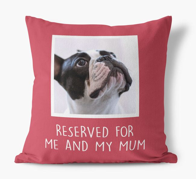 'Reserved for Me and My Mum' - Photo Upload Cushion for your French Bulldog