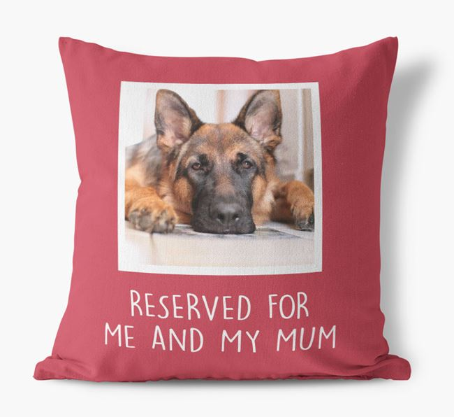 'Reserved for Me and My Mum' - Photo Upload Cushion for your German Shepherd