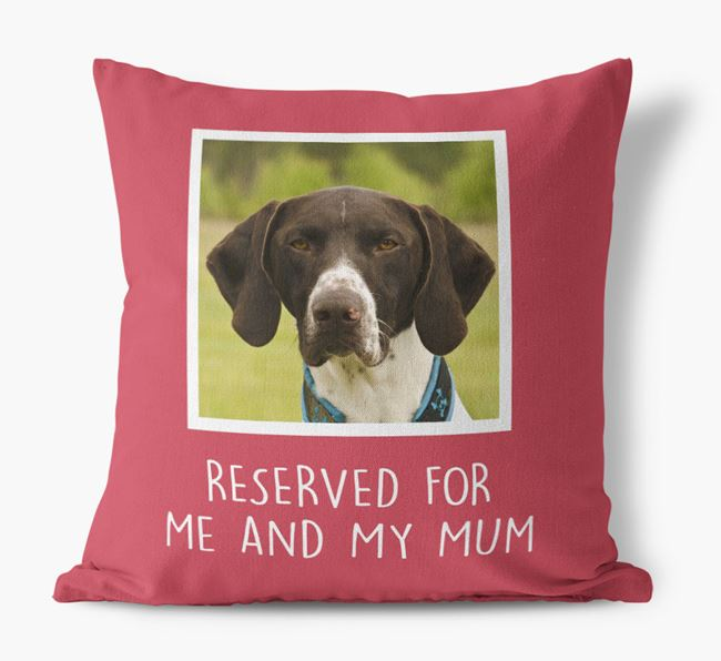 'Reserved for Me and My Mum' - Photo Upload Cushion for your German Shorthaired Pointer