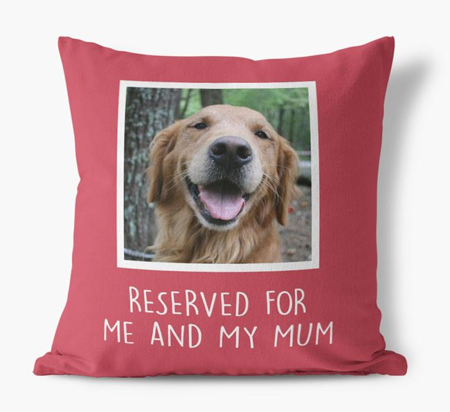 'Reserved for Me and My Mum' - Photo Upload Cushion for your Golden Retriever