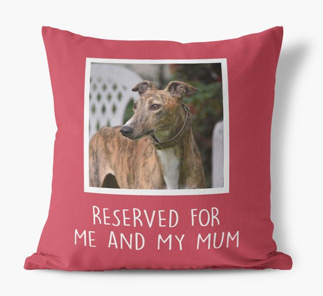 'Reserved for Me and My Mum' - Photo Upload Cushion for your Greyhound