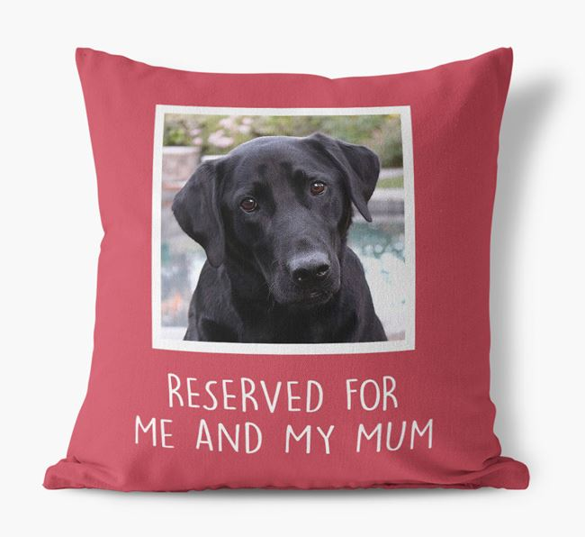 'Reserved for Me and My Mum' - Photo Upload Cushion for your Labrador Retriever
