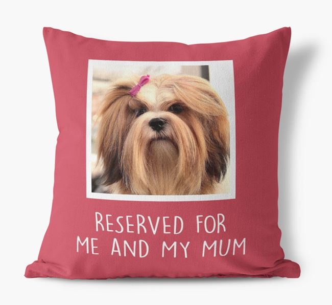 'Reserved for Me and My Mum' - Photo Upload Cushion for your Lhasa Apso
