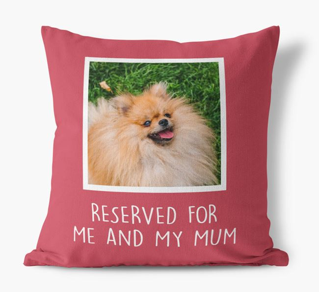 'Reserved for Me and My Mum' - Photo Upload Cushion for your Pomeranian