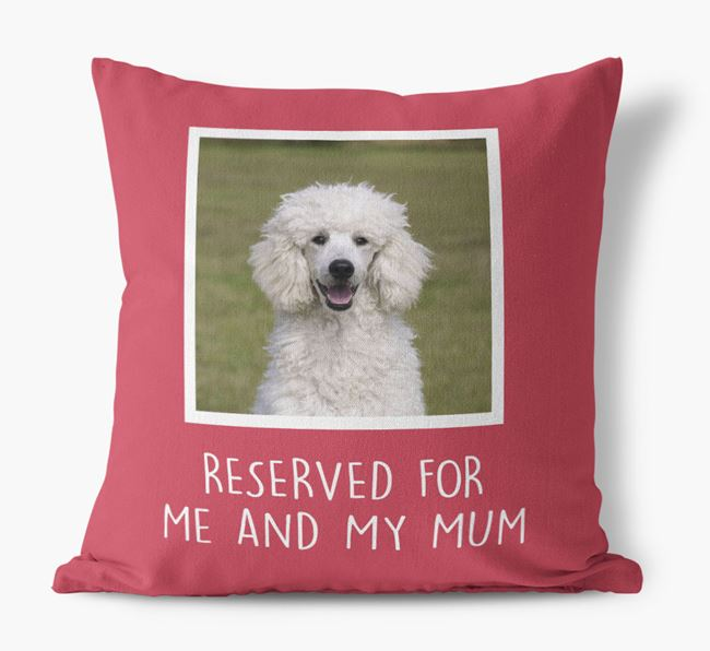 'Reserved for Me and My Mum' - Photo Upload Cushion for your Poodle