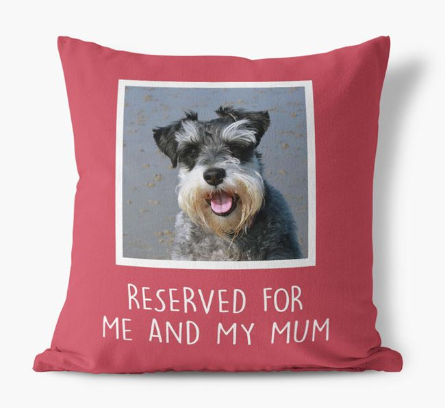 'Reserved for Me and My Mum' - Photo Upload Cushion for your Schnauzer