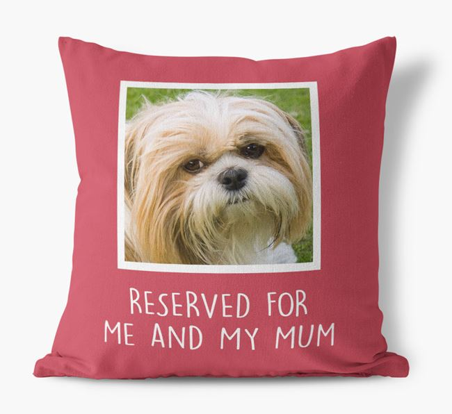 'Reserved for Me and My Mum' - Photo Upload Cushion for your Shih Tzu