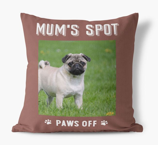 'Mum's Spot, Paws Off' - Photo Upload Cushion for your Pug