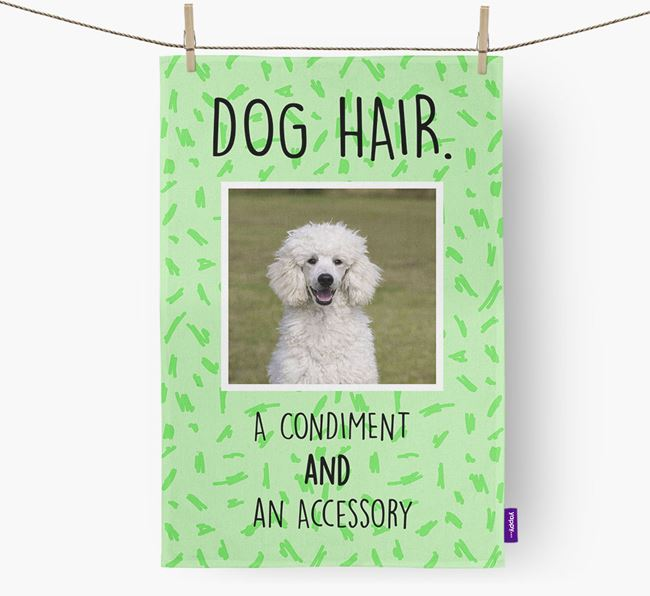 Photo Upload 'Dog Hair.' Tea Towel with Poodle Picture