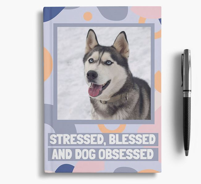 'Stressed, Blessed and Dog Obsessed' Notebook with photo of your Dog