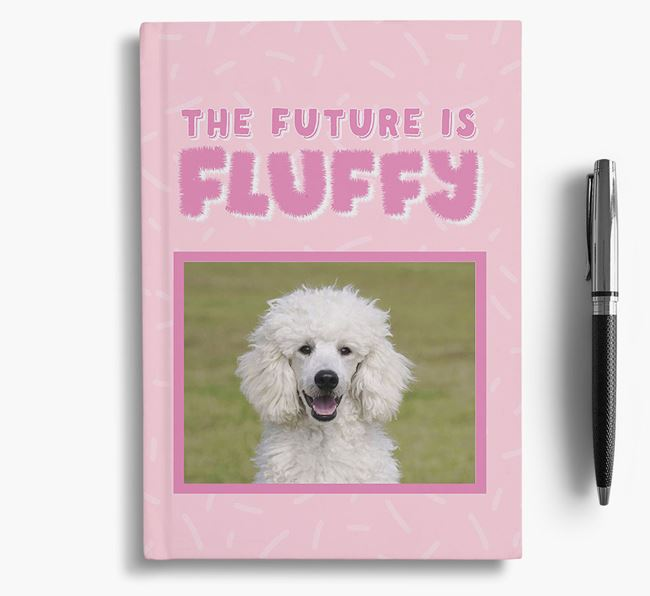 'The Future is Fluffy' Notebook with photo of your Poodle