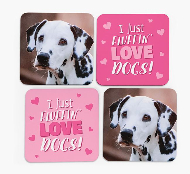 'I Just Fluffin' Love Dogs' Coasters with Photo of your Dalmatian - Set of 4