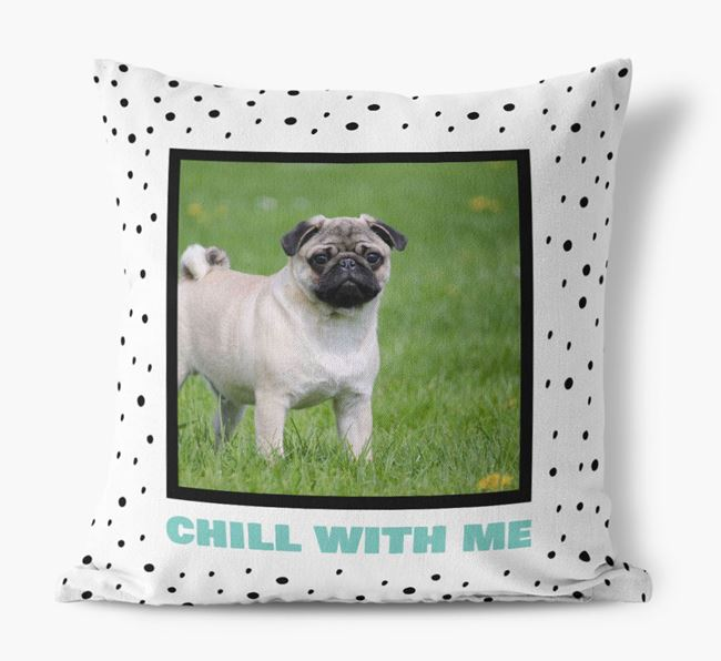 Photo Upoad 'Chill With Me' Pillow with Dog Picture