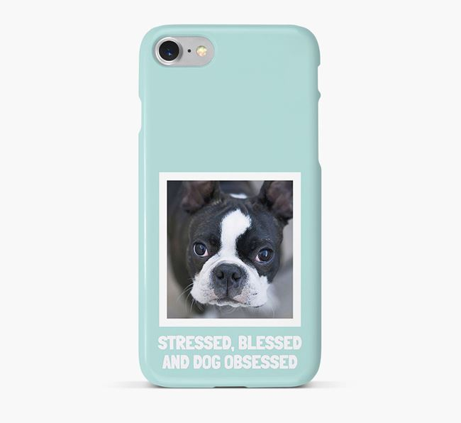 'Stressed, Blessed and Dog Obsessed' Phone Case with photo of your Boston Terrier