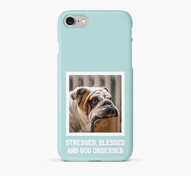 'Stressed, Blessed and Dog Obsessed' Phone Case with photo of your English Bulldog