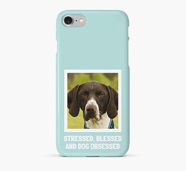 'Stressed, Blessed and Dog Obsessed' Phone Case with photo of your German Shorthaired Pointer
