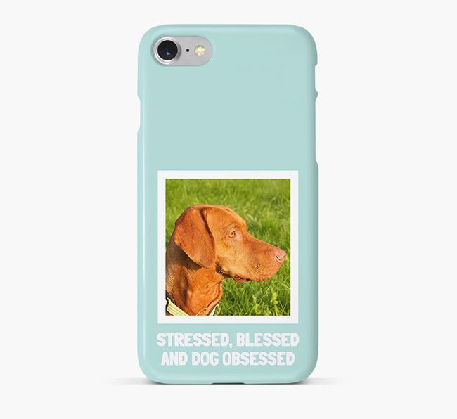 'Stressed, Blessed and Dog Obsessed' Phone Case with photo of your Hungarian Vizsla
