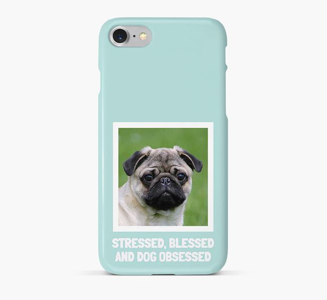 'Stressed, Blessed and Dog Obsessed' Phone Case with photo of your Pug