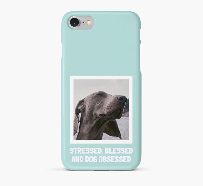 'Stressed, Blessed and Dog Obsessed' Phone Case with photo of your Weimaraner