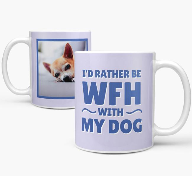 'I'd rather be WFH with my dog' Mug with Photo of your Chihuahua