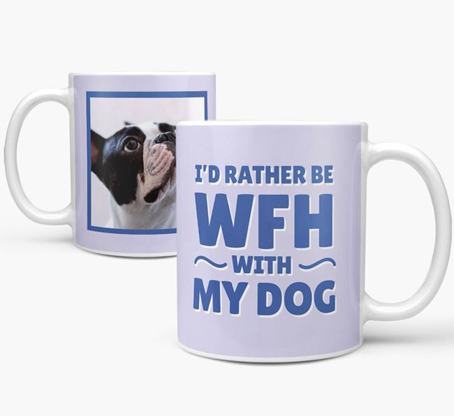 'I'd rather be WFH with my dog' Mug with Photo of your French Bulldog