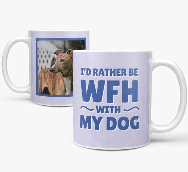 'I'd rather be WFH with my dog' Mug with Photo of your Greyhound
