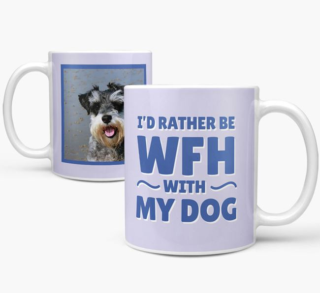 'I'd rather be WFH with my dog' Mug with Photo of your Schnauzer