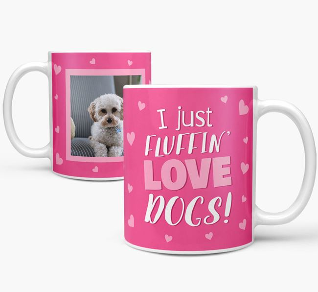 'I Just Fluffin' Love Dogs!' Mug with Photo of your Cavapoo
