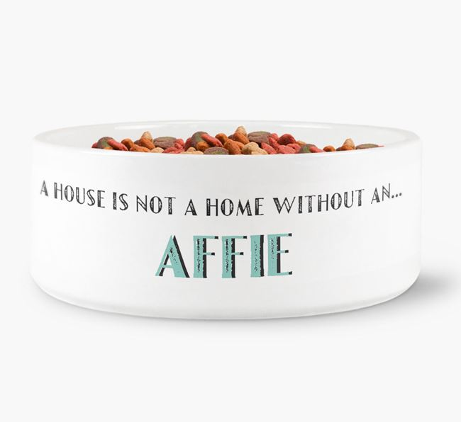 'A House Is Not A Home Without My Affie' Dog Bowl