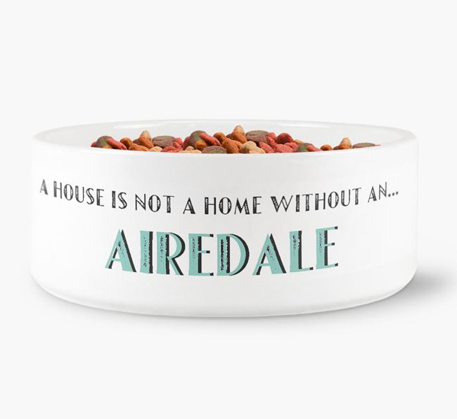 'A House Is Not A Home Without My Airedale' Dog Bowl