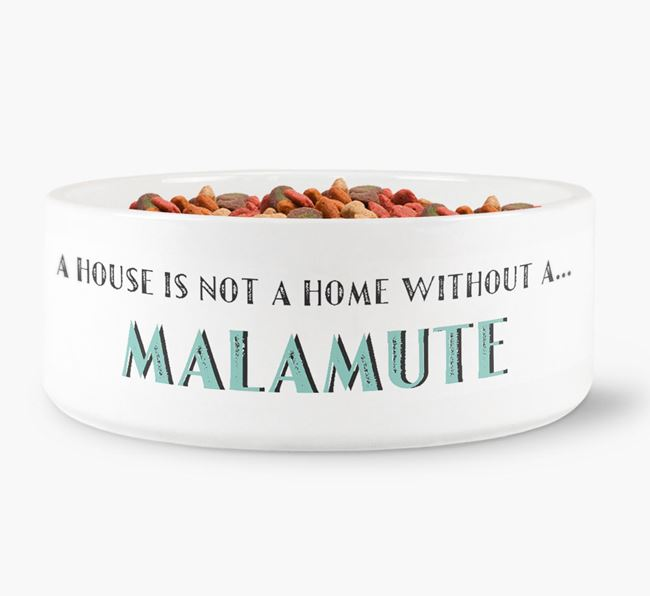 'A House Is Not A Home Without My Malamute' Dog Bowl