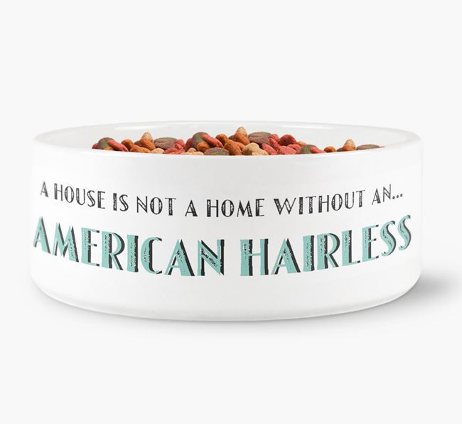 'A House Is Not A Home Without My American Hairless' Dog Bowl