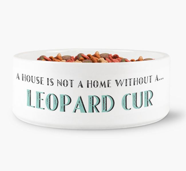 'A House Is Not A Home Without My Leopard Cur' Dog Bowl
