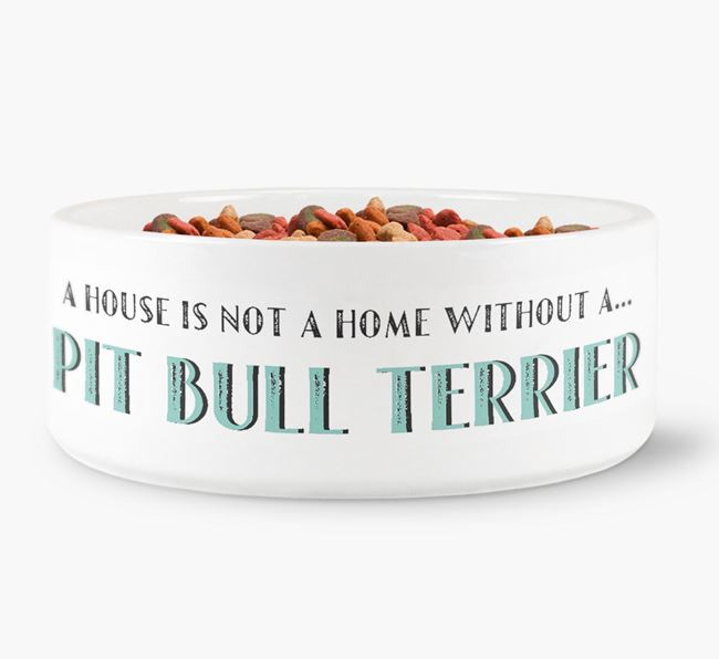 'A House Is Not A Home Without My Pit Bull Terrier' Dog Bowl