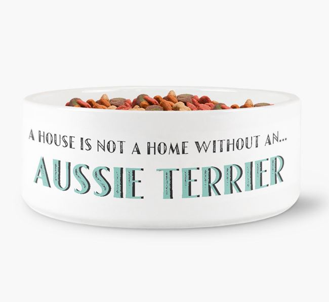 'A House Is Not A Home Without My Aussie Terrier' Dog Bowl
