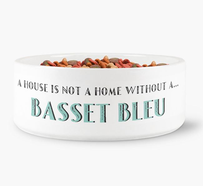 'A House Is Not A Home Without My Basset Bleu' Dog Bowl