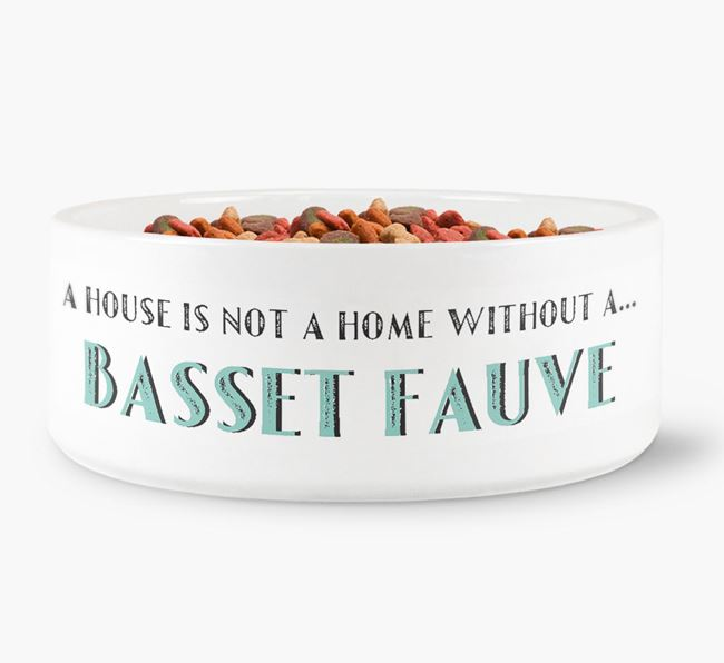 'A House Is Not A Home Without My Basset Fauve' Dog Bowl