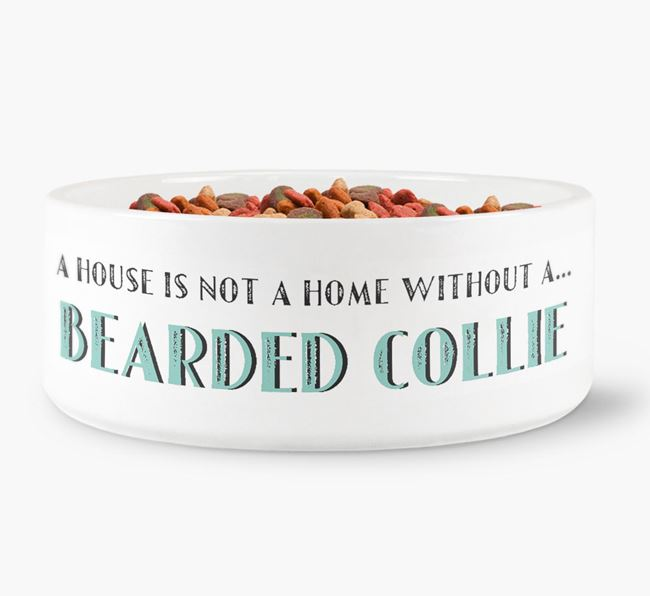 'A House Is Not A Home Without My Bearded Collie' Dog Bowl
