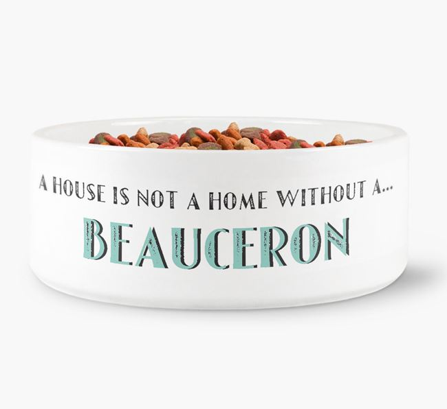 'A House Is Not A Home Without My Beauceron' Dog Bowl