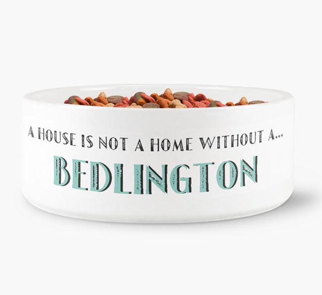 'A House Is Not A Home Without My Bedlington' Dog Bowl