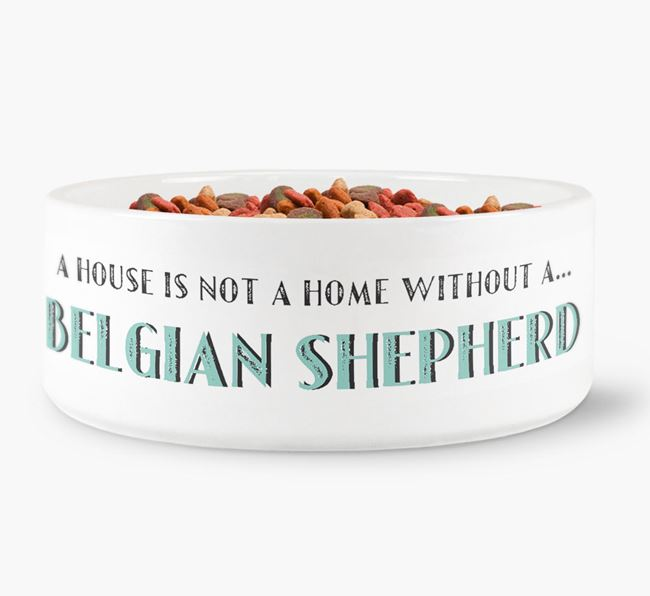 'A House Is Not A Home Without My Belgian Shepherd' Dog Bowl
