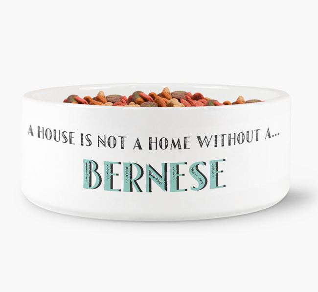 'A House Is Not A Home Without My Bernese' Dog Bowl