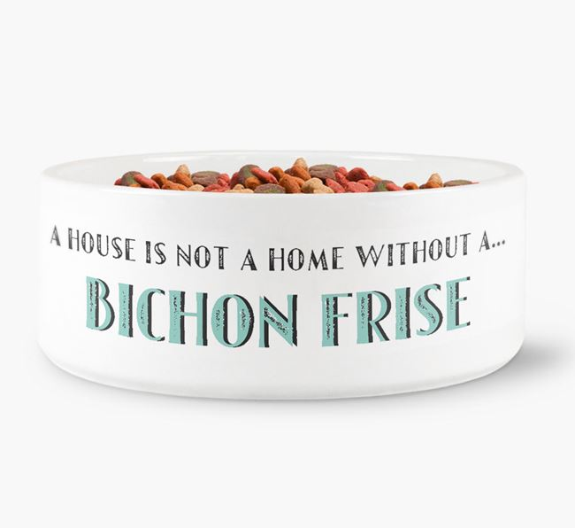 'A House Is Not A Home Without My Bichon Frise' Dog Bowl