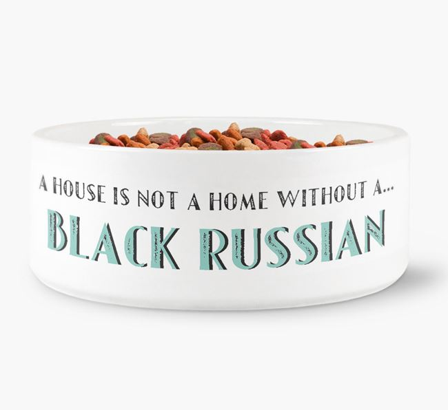 'A House Is Not A Home Without My Black Russian' Dog Bowl