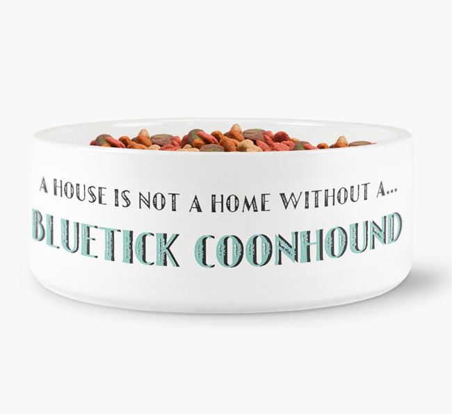 'A House Is Not A Home Without My Bluetick Coonhound' Dog Bowl