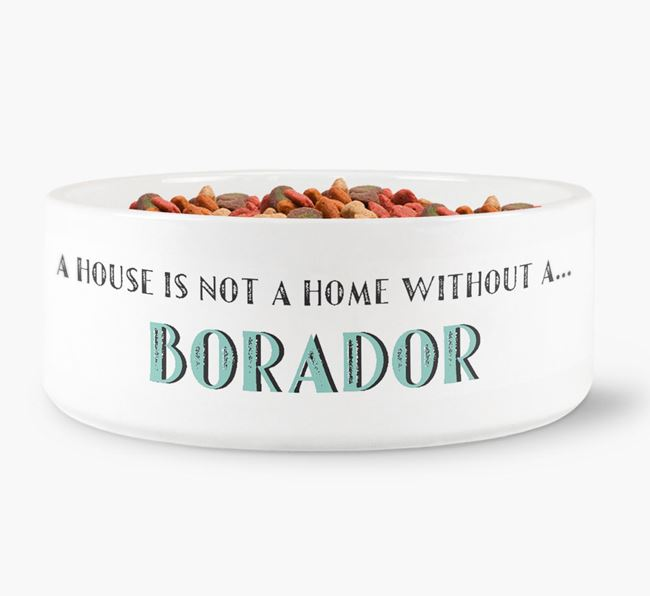 'A House Is Not A Home Without My Borador' Dog Bowl